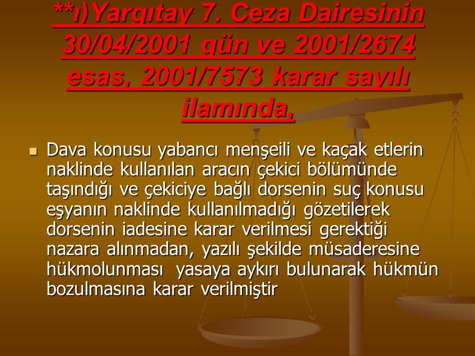 **ı)Yargıtay 7. Ceza Dairesinin 30/04/2001 gün ve 2001/2674 esas, 2001/7573 karar sayılı ilamında, Dava konusu yabancı menşeili ve kaçak etlerin nakli