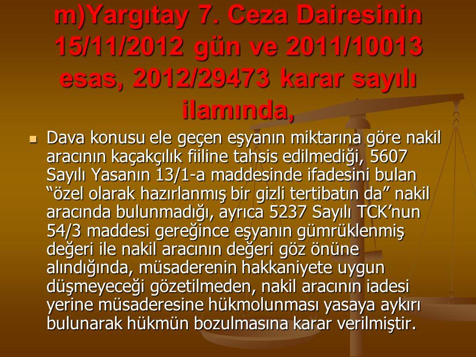 m)Yargıtay 7. Ceza Dairesinin 15/11/2012 gün ve 2011/10013 esas, 2012/29473 karar sayılı ilamında, Dava konusu ele geçen eşyanın miktarına göre nakil