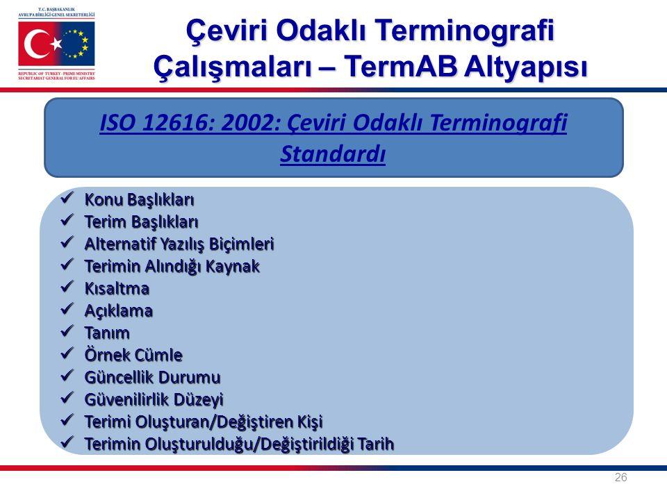 26 ISO 12616: 2002: Çeviri Odaklı Terminografi Standardı Konu Başlıkları Konu Başlıkları Terim Başlıkları Terim Başlıkları Alternatif Yazılış Biçimler