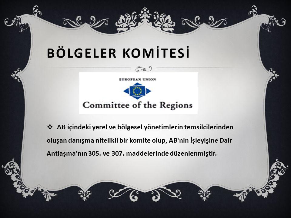 BÖLGELER KOMİTESİ  AB içindeki yerel ve bölgesel yönetimlerin temsilcilerinden oluşan danışma nitelikli bir komite olup, AB nin İşleyişine Dair Antlaşma nın 305.