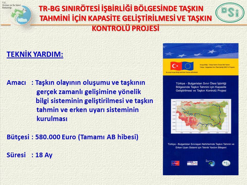 Amacı : Taşkın olayının oluşumu ve taşkının gerçek zamanlı gelişimine yönelik bilgi sisteminin geliştirilmesi ve taşkın tahmin ve erken uyarı sisteminin kurulması Bütçesi: 580.000 Euro (Tamamı AB hibesi) Süresi: 18 Ay TEKNİK YARDIM: TR-BG SINIRÖTESİ İŞBİRLİĞİ BÖLGESİNDE TAŞKIN TAHMİNİ İÇİN KAPASİTE GELİŞTİRİLMESİ VE TAŞKIN KONTROLÜ PROJESİ
