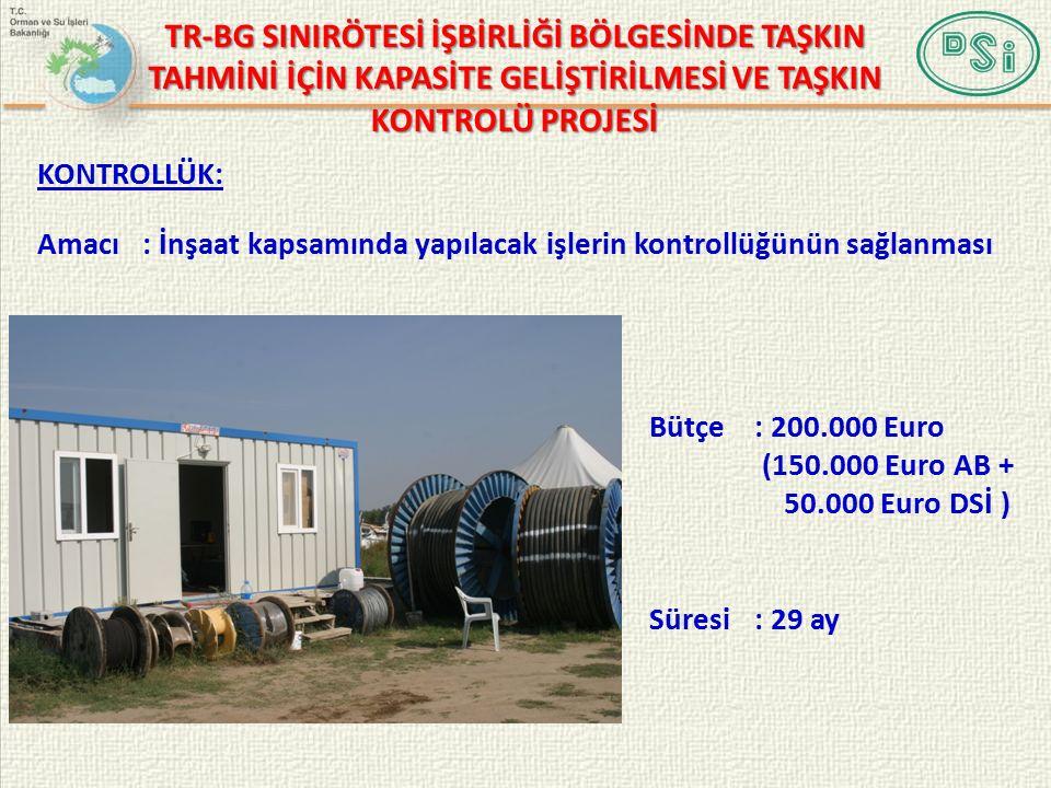 Bütçe: 200.000 Euro (150.000 Euro AB + 50.000 Euro DSİ ) Süresi: 29 ay KONTROLLÜK: Amacı : İnşaat kapsamında yapılacak işlerin kontrollüğünün sağlanması TR-BG SINIRÖTESİ İŞBİRLİĞİ BÖLGESİNDE TAŞKIN TAHMİNİ İÇİN KAPASİTE GELİŞTİRİLMESİ VE TAŞKIN KONTROLÜ PROJESİ