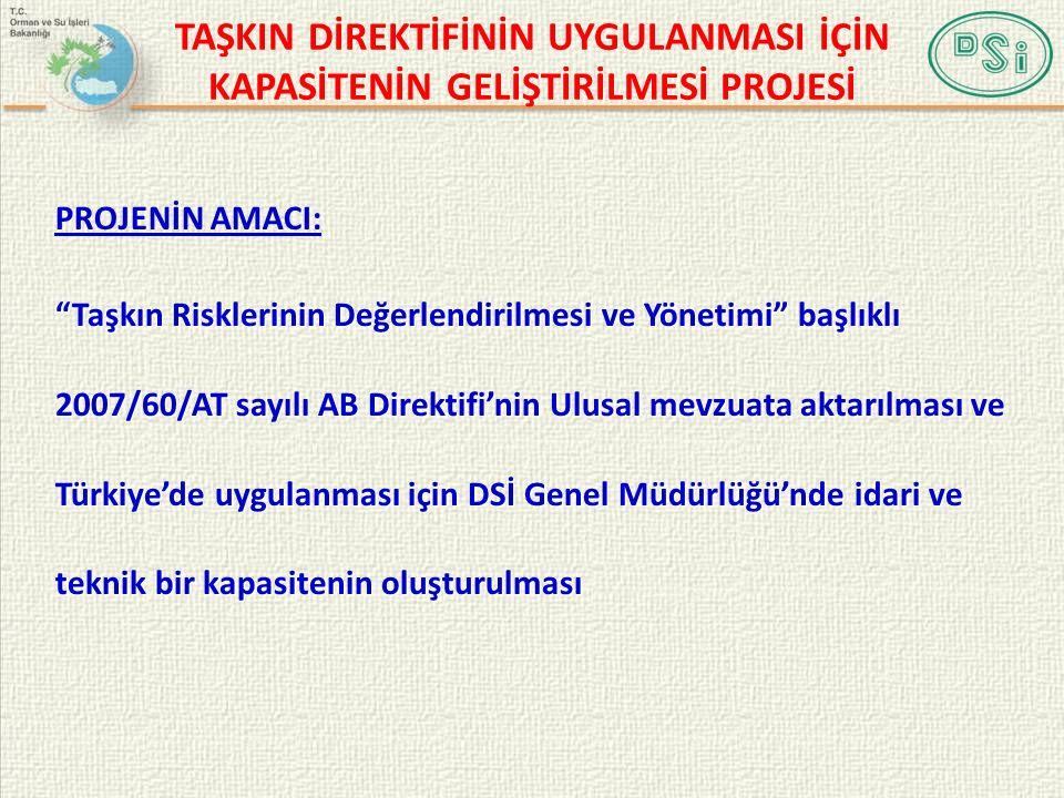 PROJENİN AMACI: Taşkın Risklerinin Değerlendirilmesi ve Yönetimi başlıklı 2007/60/AT sayılı AB Direktifi'nin Ulusal mevzuata aktarılması ve Türkiye'de uygulanması için DSİ Genel Müdürlüğü'nde idari ve teknik bir kapasitenin oluşturulması TAŞKIN DİREKTİFİNİN UYGULANMASI İÇİN KAPASİTENİN GELİŞTİRİLMESİ PROJESİ