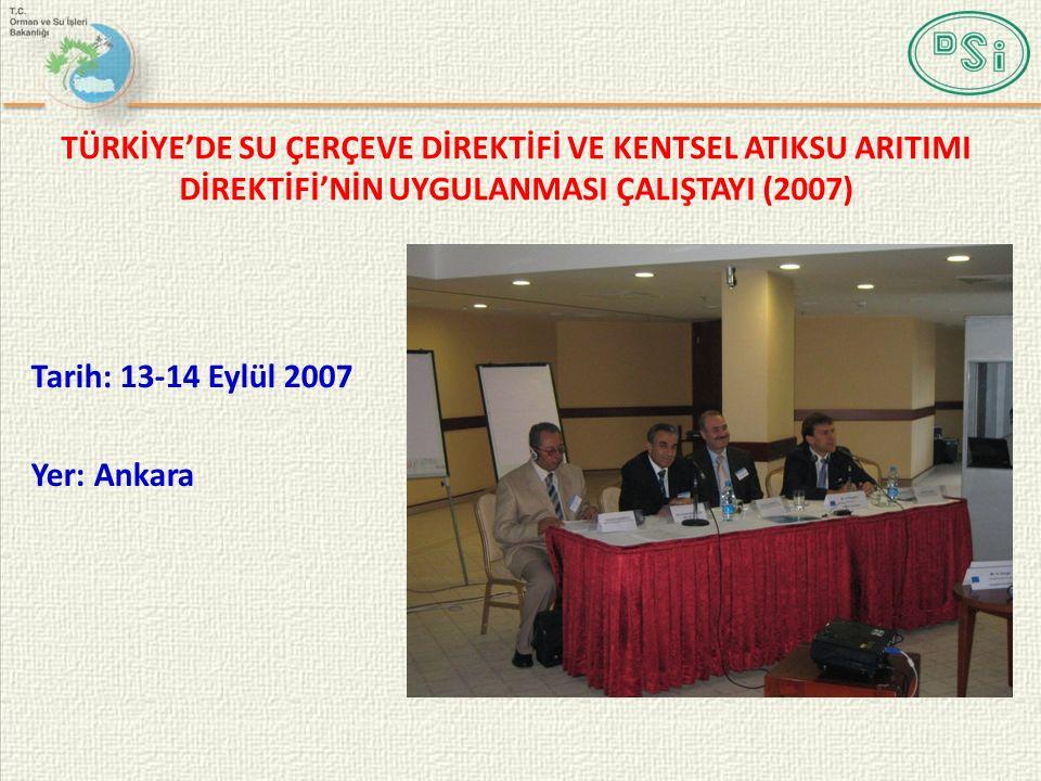 TÜRKİYE'DE SU ÇERÇEVE DİREKTİFİ VE KENTSEL ATIKSU ARITIMI DİREKTİFİ'NİN UYGULANMASI ÇALIŞTAYI (2007) Tarih: 13-14 Eylül 2007 Yer: Ankara