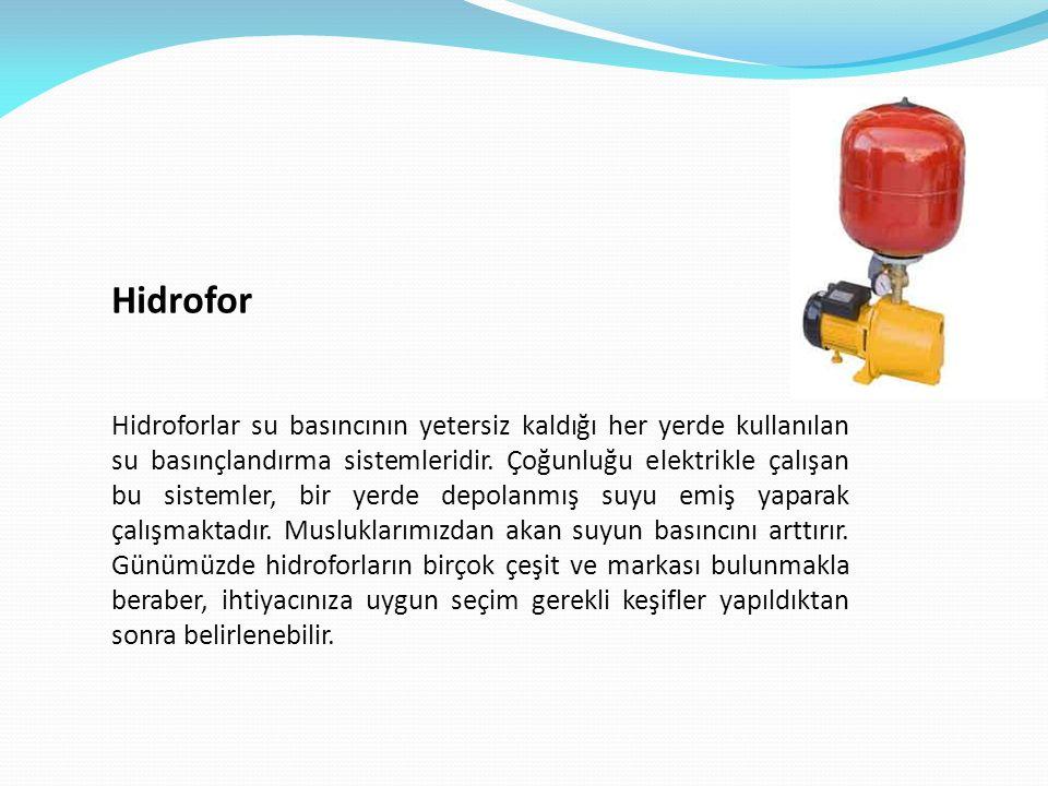 Hidrofor Hidroforlar su basıncının yetersiz kaldığı her yerde kullanılan su basınçlandırma sistemleridir.