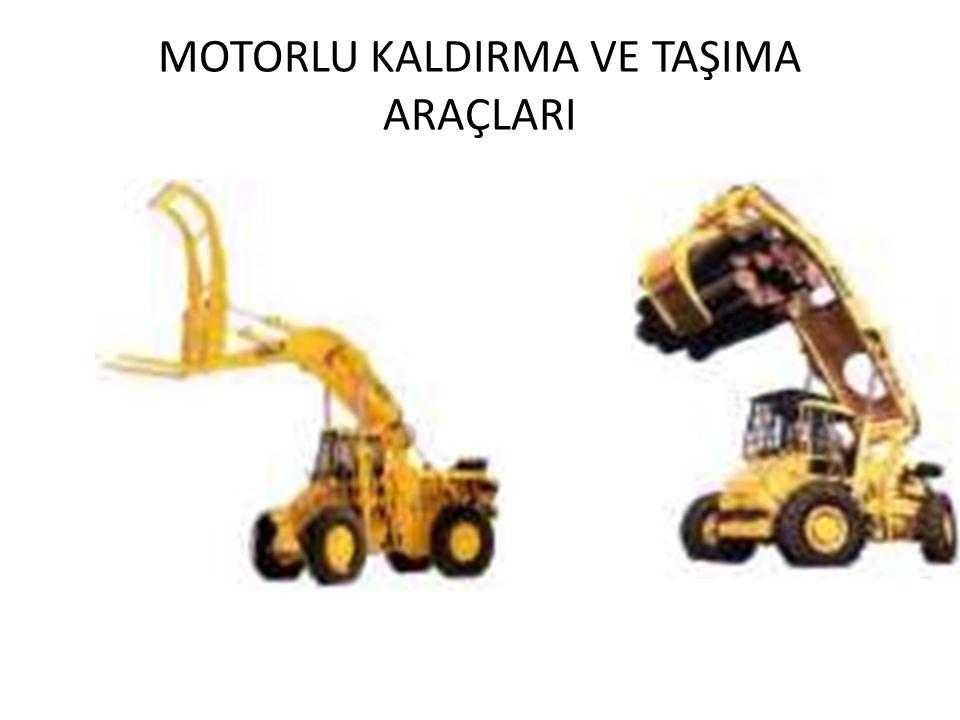 MOTORLU KALDIRMA VE TAŞIMA ARAÇLARI
