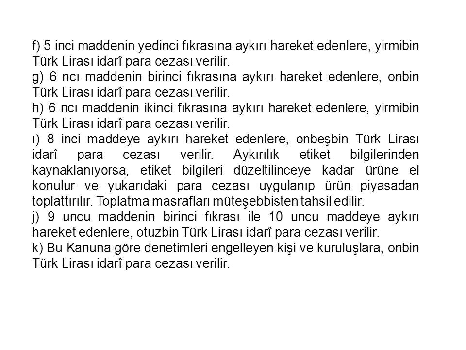 f) 5 inci maddenin yedinci fıkrasına aykırı hareket edenlere, yirmibin Türk Lirası idarî para cezası verilir.