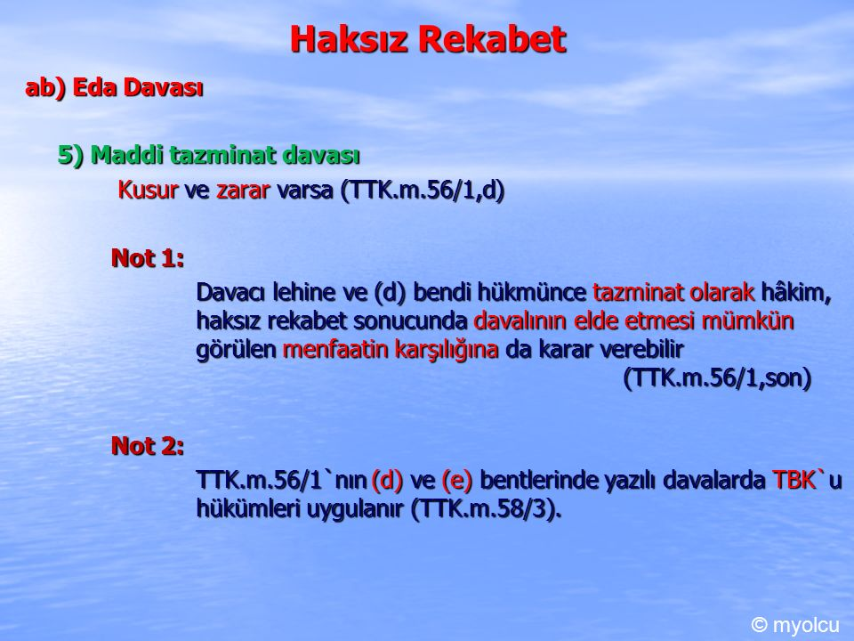 Haksız Rekabet ab) Eda Davası 5) Maddi tazminat davası Kusur ve zarar varsa (TTK.m.56/1,d) Kusur ve zarar varsa (TTK.m.56/1,d) Not 1: Davacı lehine ve