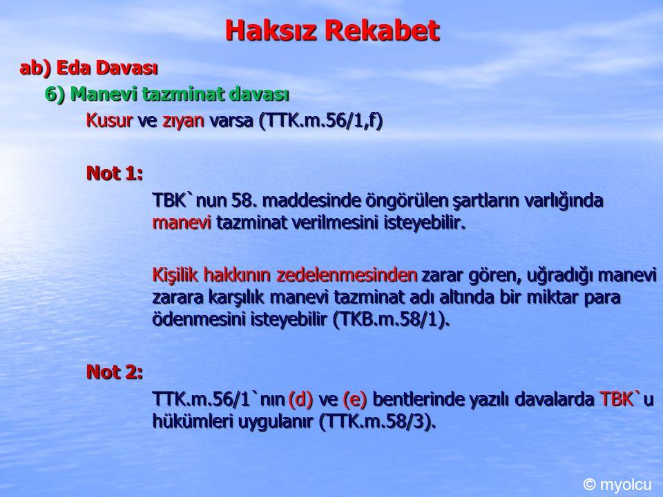 Haksız Rekabet ab) Eda Davası 6) Manevi tazminat davası Kusur ve zıyan varsa (TTK.m.56/1,f) Kusur ve zıyan varsa (TTK.m.56/1,f) Not 1: TBK`nun 58. mad
