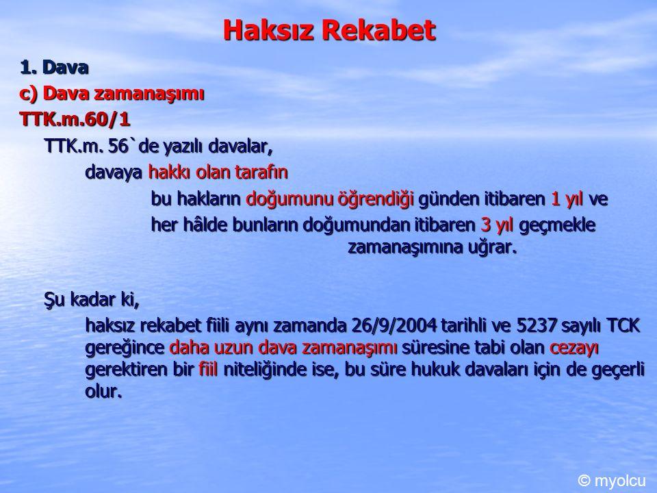 Haksız Rekabet 1. Dava c) Dava zamanaşımı TTK.m.60/1 TTK.m.