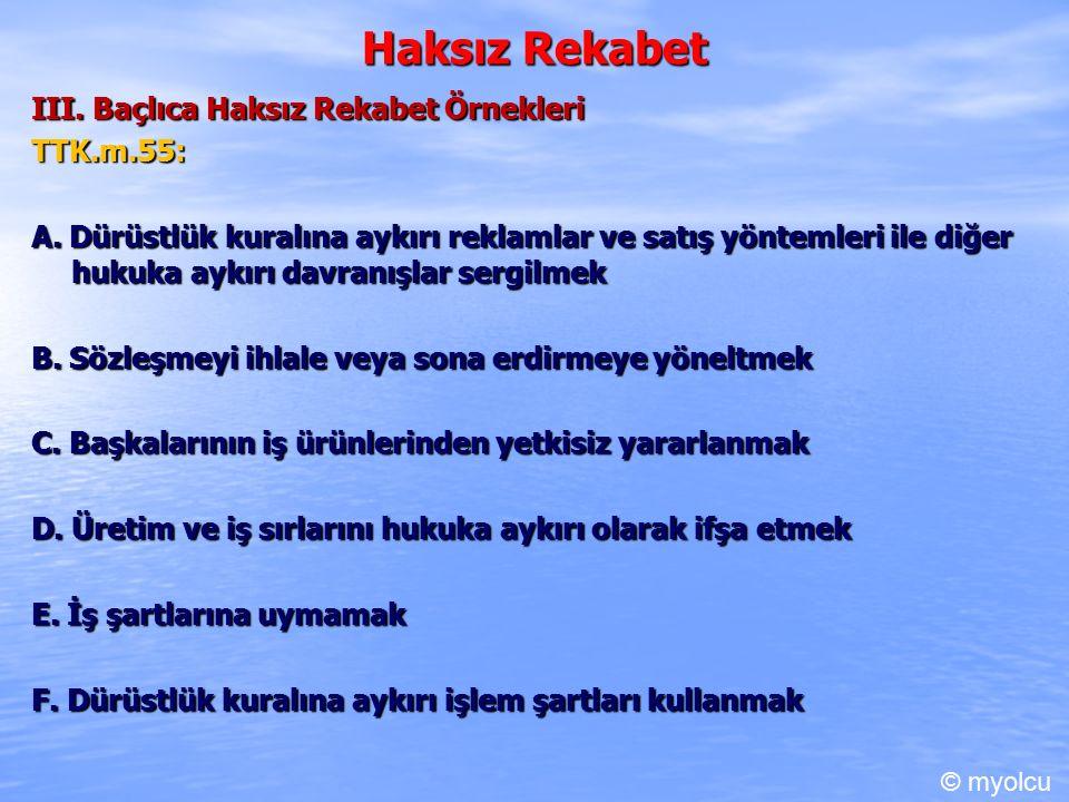 Haksız Rekabet III. Baçlıca Haksız Rekabet Örnekleri TTK.m.55: A.