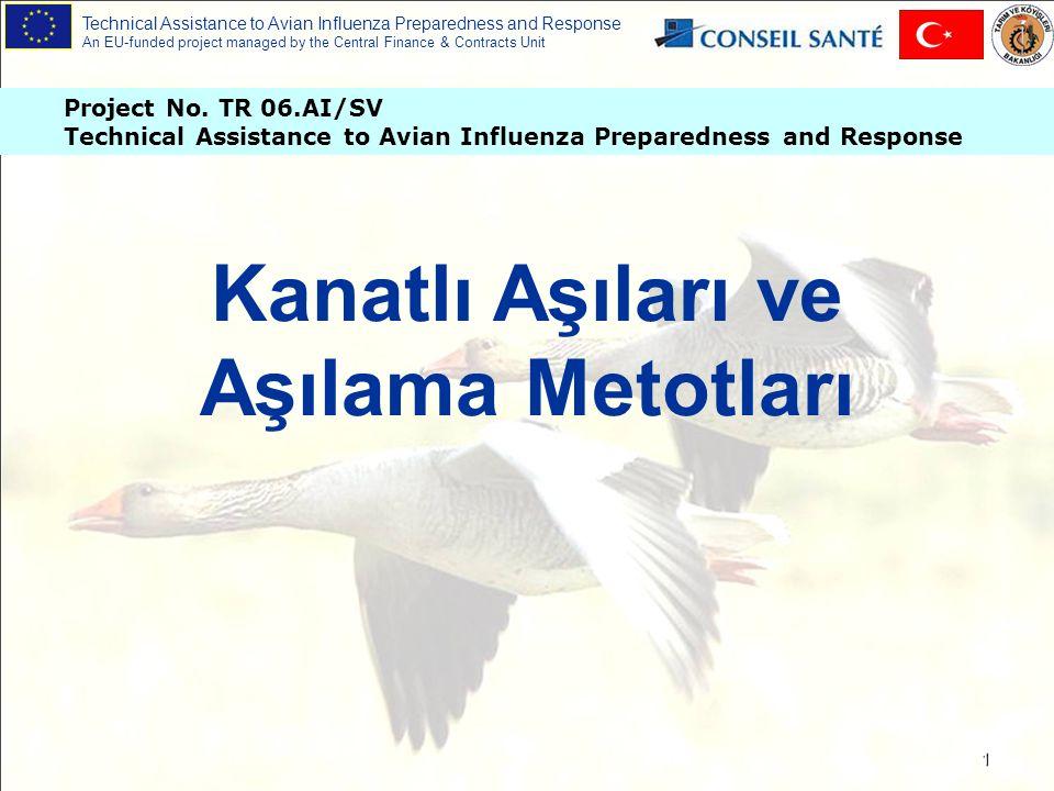 Technical Assistance to Avian Influenza Preparedness and Response An EU-funded project managed by the Central Finance & Contracts Unit 12 Aşılamadan hastalığa karşı yeterli direnç elde edebilmek için göz önüne alınacak hususlar : 1- Hayvanların dirençlilik durumları 2- Hayvanların sağlık durumları 3- Çevredeki hastalıklar 4- Aşılama zaman aralıkları 5- Aşı tipleri 6- Hayvanların yaşı ve yetiştirme yönleri 7- Aşılama yöntemleri