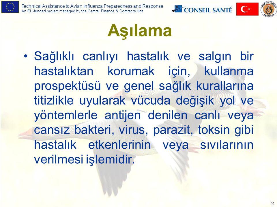 Technical Assistance to Avian Influenza Preparedness and Response An EU-funded project managed by the Central Finance & Contracts Unit 3 Kanatlılarda Aşılama Tavuk hastalıklarının kontrolünde aşı kullanımı nispeten kolay bir çözüm olup, yaygın bir şekilde kullanılmaktadır.
