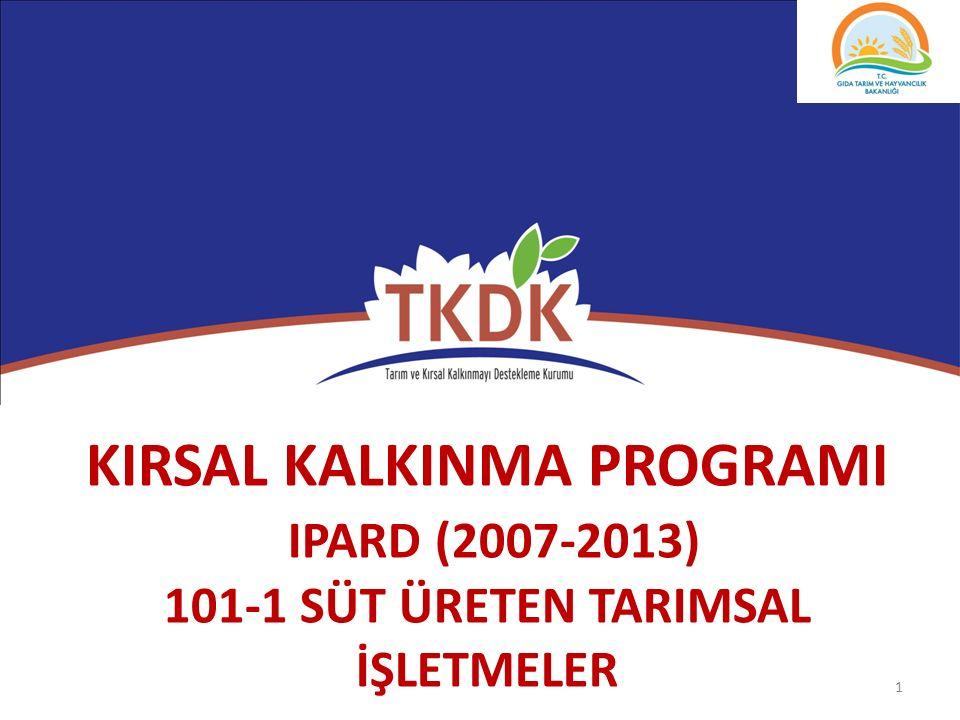 KIRSAL KALKINMA PROGRAMI IPARD (2007-2013) 101-1 SÜT ÜRETEN TARIMSAL İŞLETMELER 1