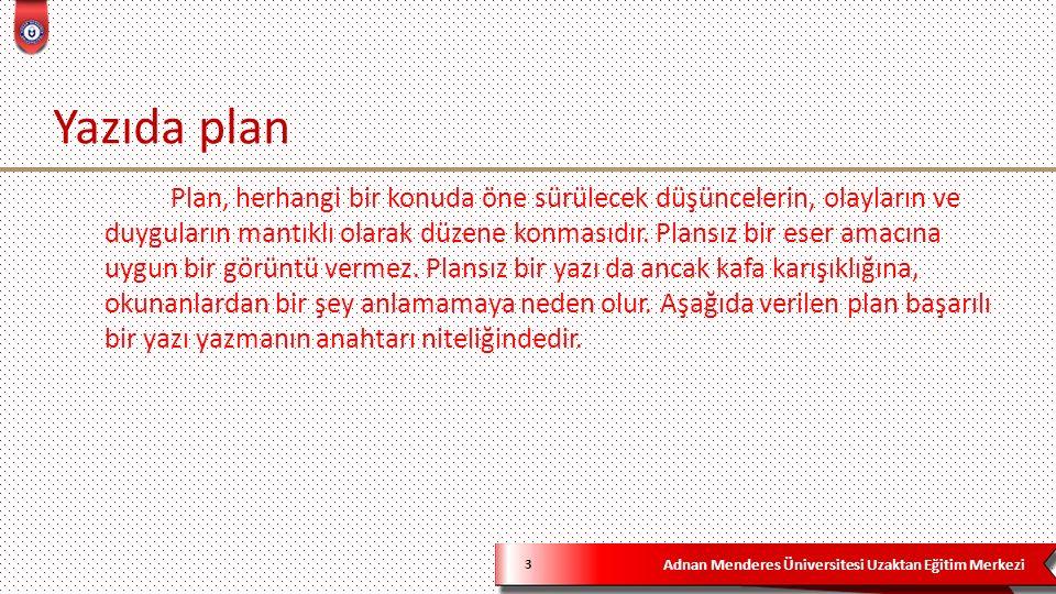 Adnan Menderes Üniversitesi Uzaktan Eğitim Merkezi Yazıda plan 3 Plan, herhangi bir konuda öne sürülecek düşüncelerin, olayların ve duyguların mantıklı olarak düzene konmasıdır.