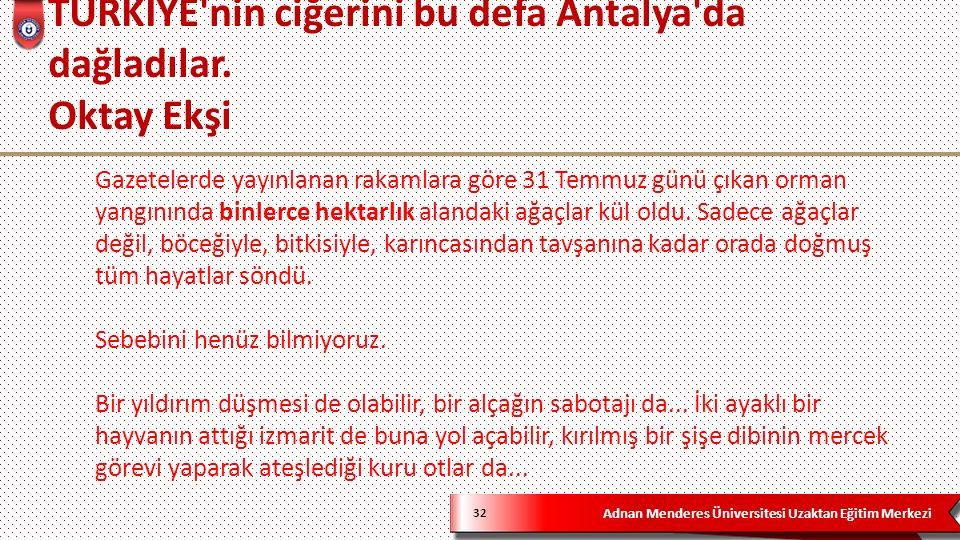 Adnan Menderes Üniversitesi Uzaktan Eğitim Merkezi TÜRKİYE nin ciğerini bu defa Antalya da dağladılar.