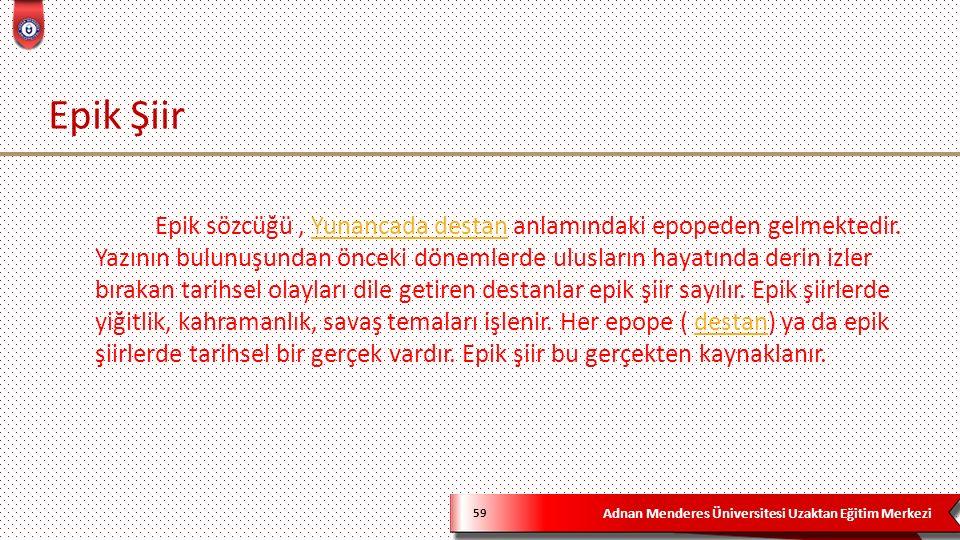 Adnan Menderes Üniversitesi Uzaktan Eğitim Merkezi Epik Şiir 59 Epik sözcüğü, Yunancada destan anlamındaki epopeden gelmektedir.