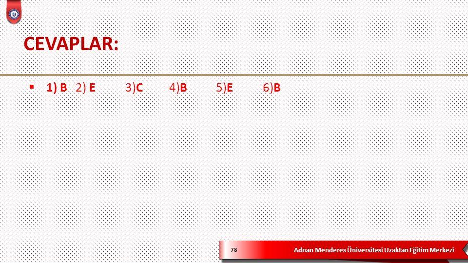 Adnan Menderes Üniversitesi Uzaktan Eğitim Merkezi CEVAPLAR: 78  1) B2) E 3)C4)B5)E6)B