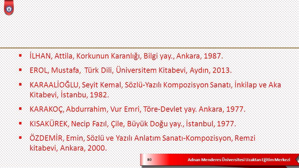 Adnan Menderes Üniversitesi Uzaktan Eğitim Merkezi 80  İLHAN, Attila, Korkunun Karanlığı, Bilgi yay., Ankara, 1987.