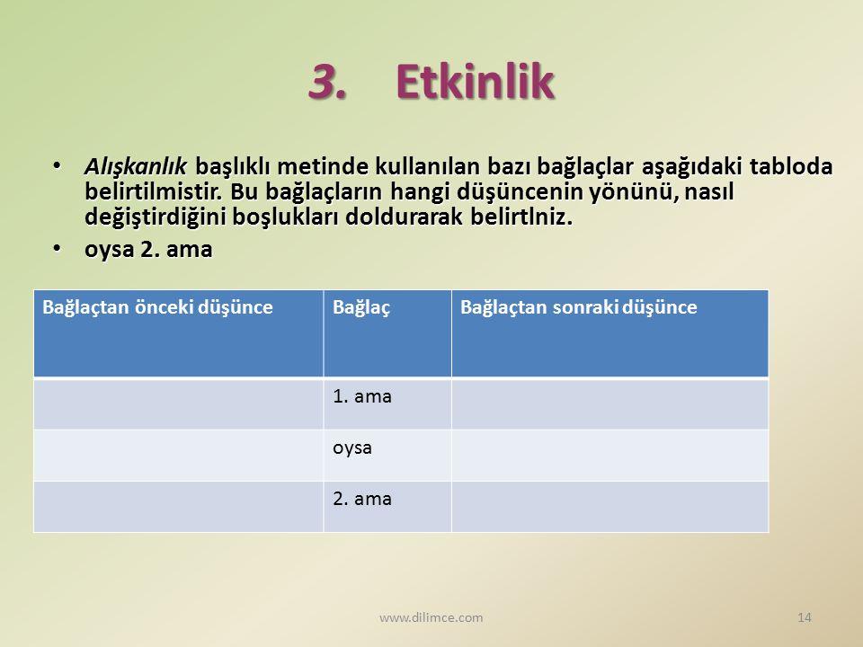 3.Etkinlik Alışkanlık başlıklı metinde kullanılan bazı bağlaçlar aşağıdaki tabloda belirtilmistir. Bu bağlaçların hangi düşüncenin yönünü, nasıl değiş