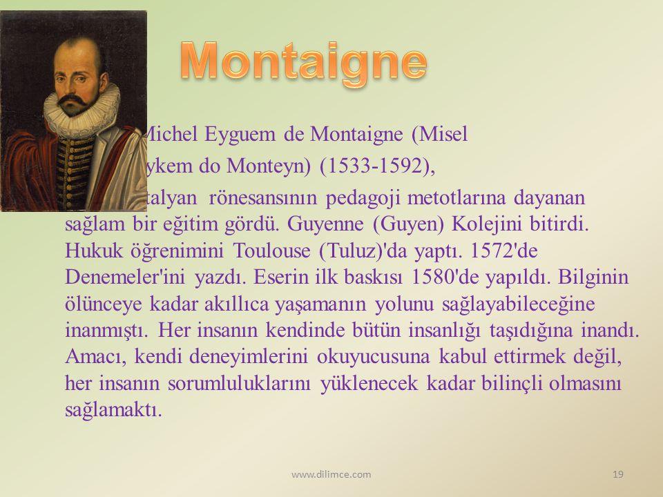 Michel Eyguem de Montaigne (Misel Eykem do Monteyn) (1533-1592), İtalyan rönesansının pedagoji metotlarına dayanan sağlam bir eğitim gördü. Guyenne (G