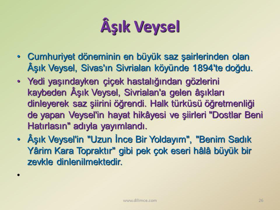 Âşık Veysel Cumhuriyet döneminin en büyük saz şairlerinden olan Âşık Veysel, Sivas'ın Sivrialan köyünde 1894'te doğdu.Cumhuriyet döneminin en büyük sa
