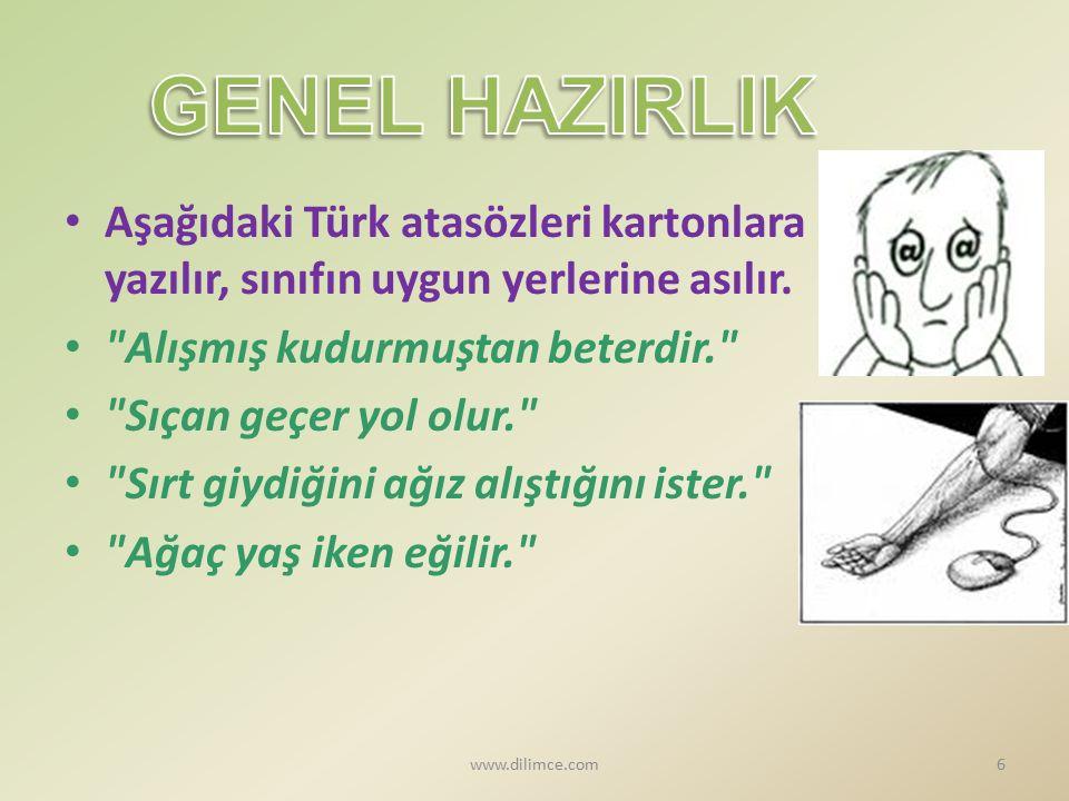 Aşağıdaki Türk atasözleri kartonlara yazılır, sınıfın uygun yerlerine asılır.