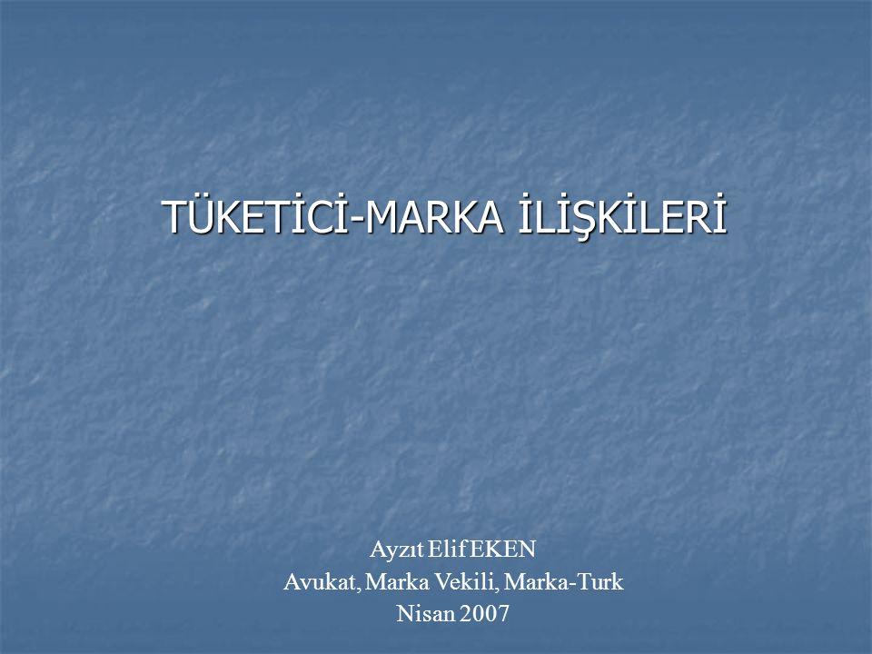 TÜKETİCİ-MARKA İLİŞKİLERİ Ayzıt Elif EKEN Avukat, Marka Vekili, Marka-Turk Nisan 2007