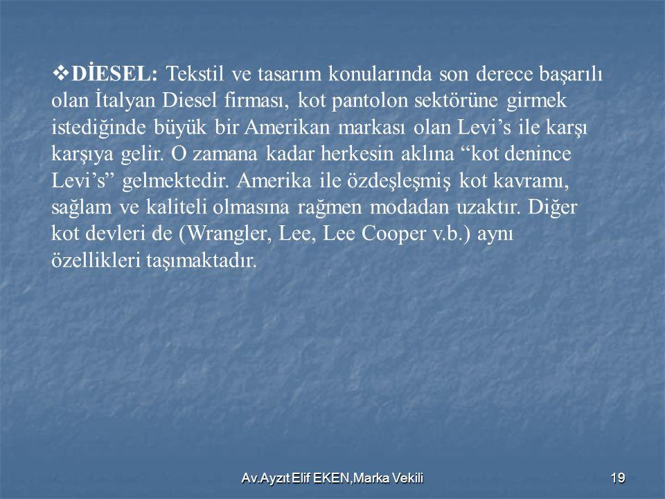 Av.Ayzıt Elif EKEN,Marka Vekili19  DİESEL: Tekstil ve tasarım konularında son derece başarılı olan İtalyan Diesel firması, kot pantolon sektörüne gir