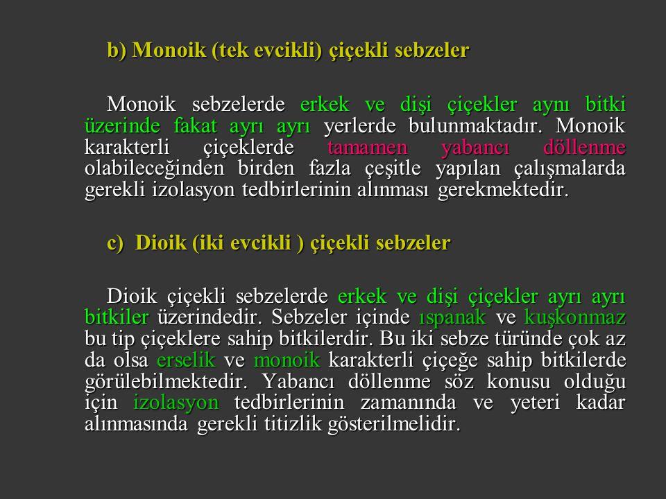 b) Monoik (tek evcikli) çiçekli sebzeler Monoik sebzelerde erkek ve dişi çiçekler aynı bitki üzerinde fakat ayrı ayrı yerlerde bulunmaktadır. Monoik k