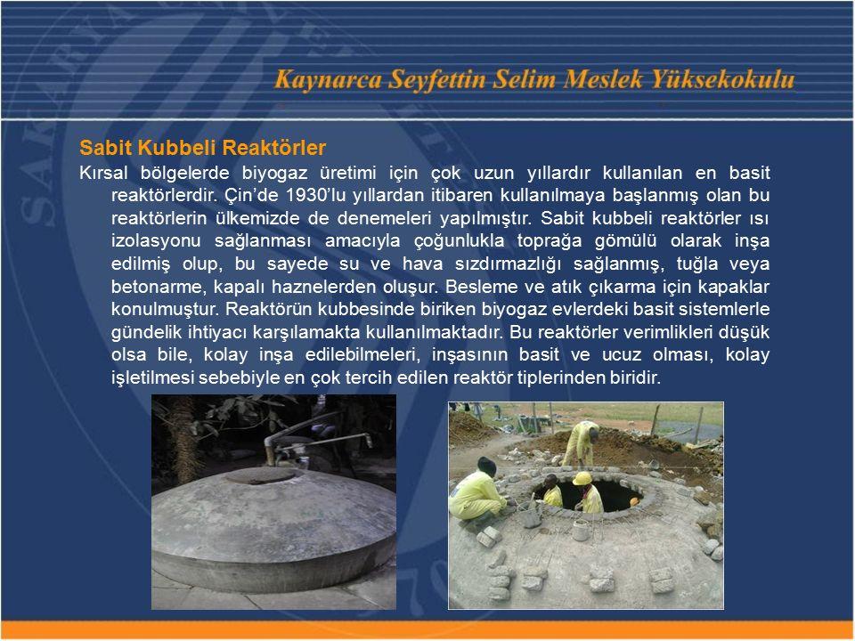 Sabit Kubbeli Reaktörler Kırsal bölgelerde biyogaz üretimi için çok uzun yıllardır kullanılan en basit reaktörlerdir.