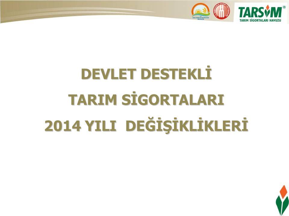 DEVLET DESTEKLİ TARIM SİGORTALARI 2014 YILI DEĞİŞİKLİKLERİ