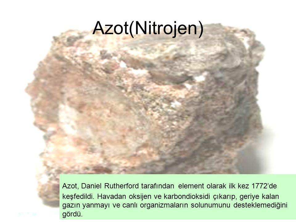 Azot(Nitrojen) Azot, Daniel Rutherford tarafından element olarak ilk kez 1772'de keşfedildi.
