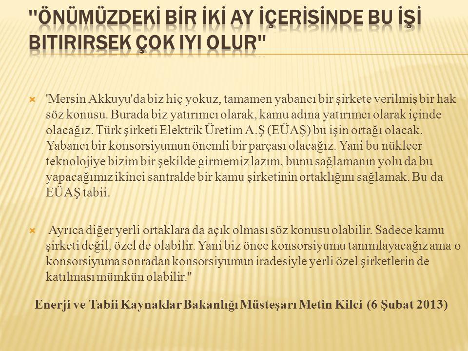  'Mersin Akkuyu'da biz hiç yokuz, tamamen yabancı bir şirkete verilmiş bir hak söz konusu. Burada biz yatırımcı olarak, kamu adına yatırımcı olarak i