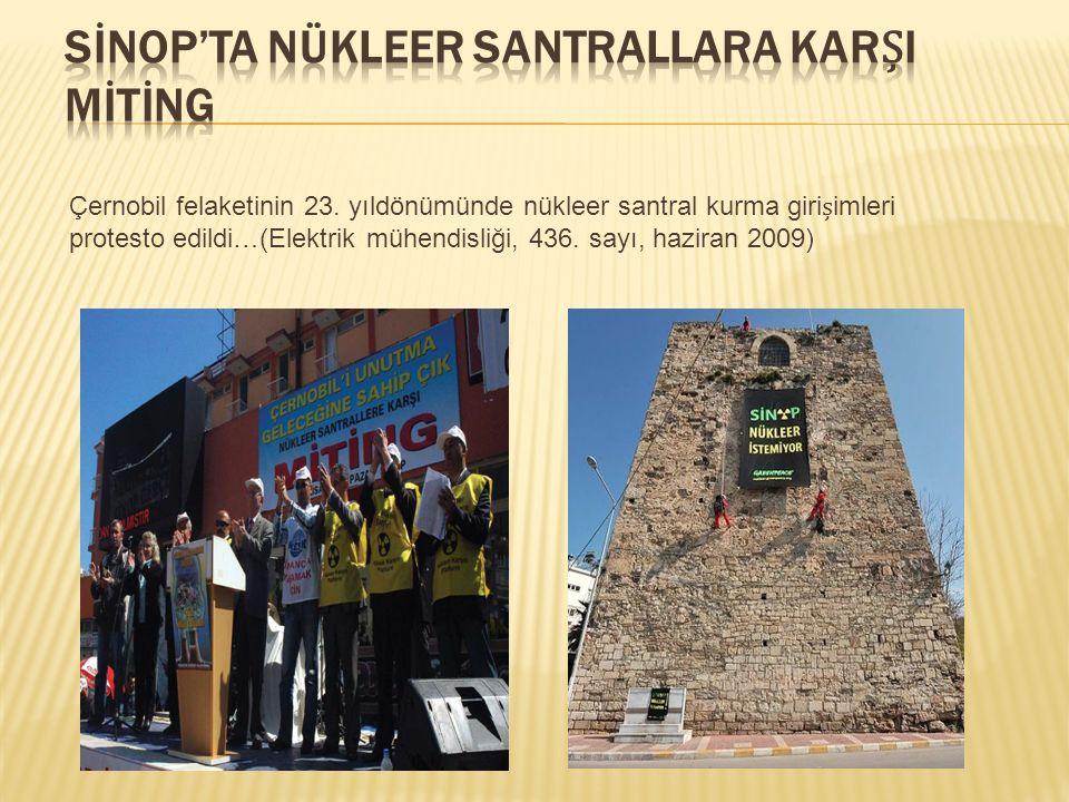 Çernobil felaketinin 23. yıldönümünde nükleer santral kurma giriimleri protesto edildi…(Elektrik mühendisliği, 436. sayı, haziran 2009)