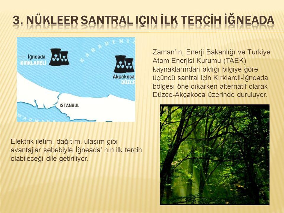 Zaman'ın, Enerji Bakanlığı ve Türkiye Atom Enerjisi Kurumu (TAEK) kaynaklarından aldığı bilgiye göre üçüncü santral için Kırklareli-İğneada bölgesi ön