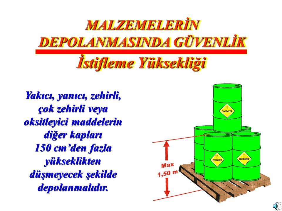 42 Yakıcı, yanıcı, zehirli, çok zehirli veya oksitleyici maddelerin diğer kapları 150 cm'den fazla yükseklikten düşmeyecek şekilde depolanmalıdır. MAL