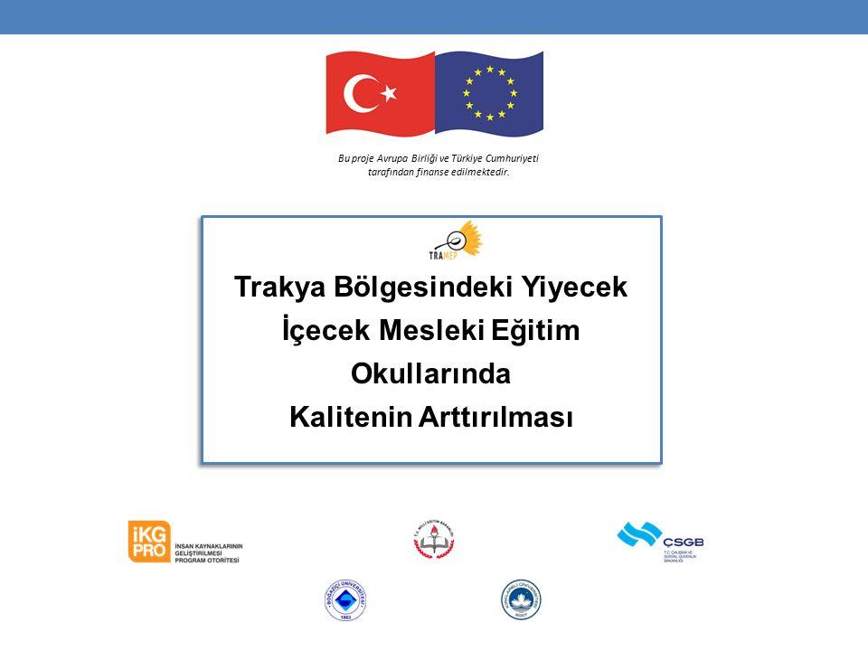 Trakya Bölgesindeki Yiyecek İçecek Mesleki Eğitim Okullarında Kalitenin Arttırılması Trakya Bölgesindeki Yiyecek İçecek Mesleki Eğitim Okullarında Kalitenin Arttırılması Bu proje Avrupa Birliği ve Türkiye Cumhuriyeti tarafından finanse edilmektedir.