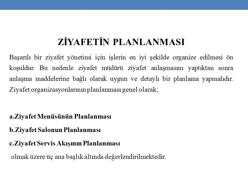 ZİYAFETİN PLANLANMASI Başarılı bir ziyafet yönetimi için işlerin en iyi şekilde organize edilmesi ön koşuldur.