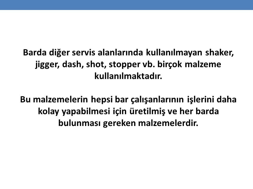 Barda diğer servis alanlarında kullanılmayan shaker, jigger, dash, shot, stopper vb.