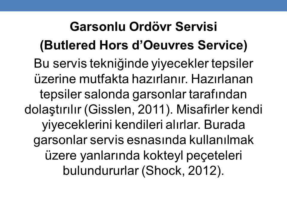 Garsonlu Ordövr Servisi (Butlered Hors d'Oeuvres Service) Bu servis tekniğinde yiyecekler tepsiler üzerine mutfakta hazırlanır.