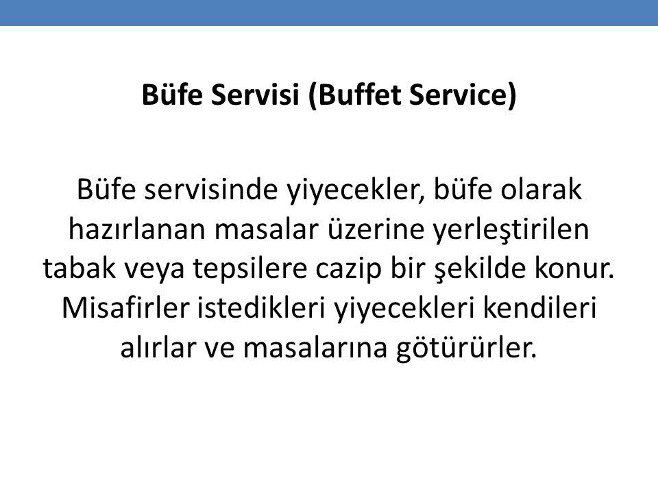 Büfe Servisi (Buffet Service) Büfe servisinde yiyecekler, büfe olarak hazırlanan masalar üzerine yerleştirilen tabak veya tepsilere cazip bir şekilde konur.