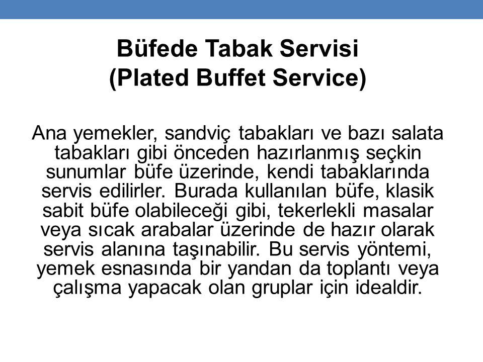 Büfede Tabak Servisi (Plated Buffet Service) Ana yemekler, sandviç tabakları ve bazı salata tabakları gibi önceden hazırlanmış seçkin sunumlar büfe üzerinde, kendi tabaklarında servis edilirler.