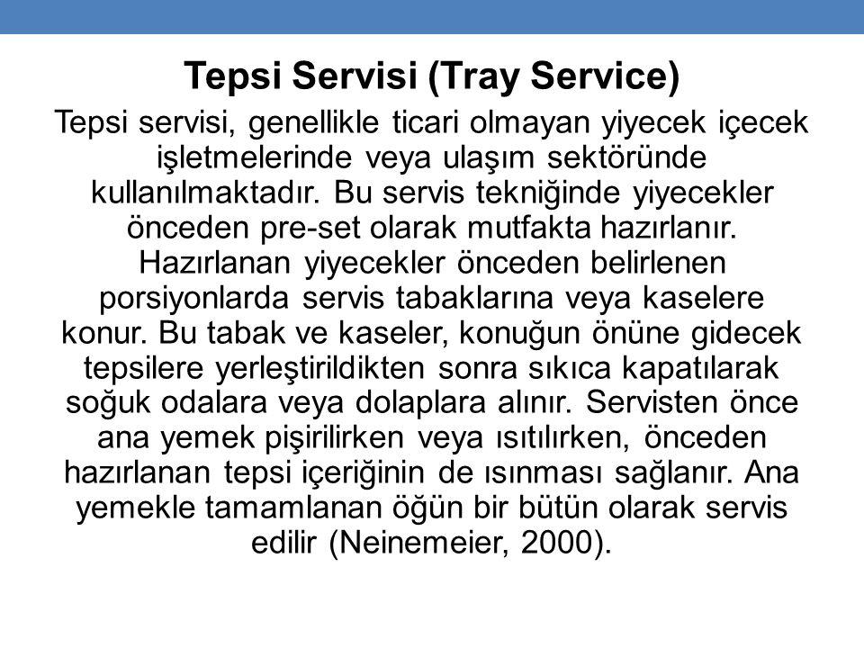 Tepsi Servisi (Tray Service) Tepsi servisi, genellikle ticari olmayan yiyecek içecek işletmelerinde veya ulaşım sektöründe kullanılmaktadır.