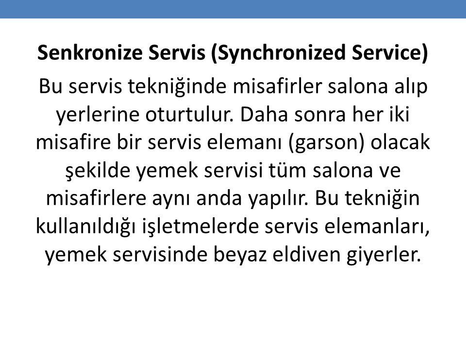 Senkronize Servis (Synchronized Service) Bu servis tekniğinde misafirler salona alıp yerlerine oturtulur.