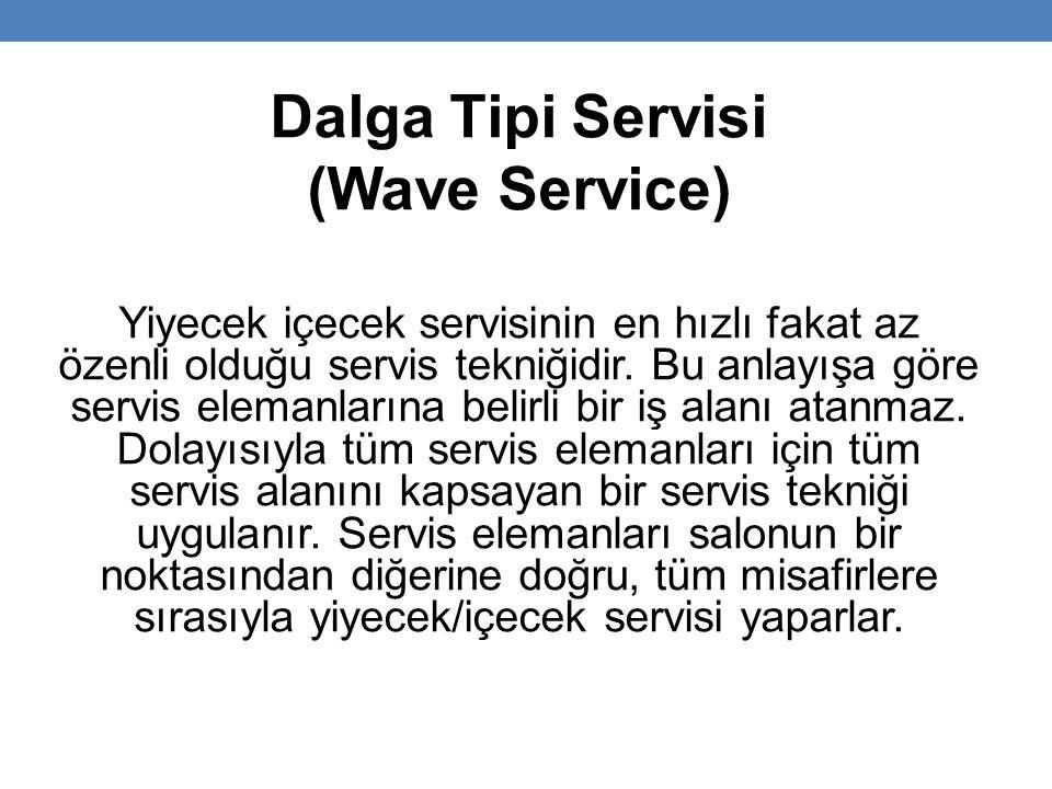 Dalga Tipi Servisi (Wave Service) Yiyecek içecek servisinin en hızlı fakat az özenli olduğu servis tekniğidir.