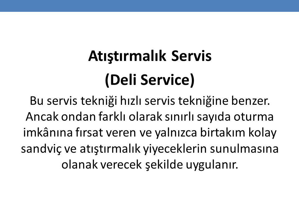 Atıştırmalık Servis (Deli Service) Bu servis tekniği hızlı servis tekniğine benzer.