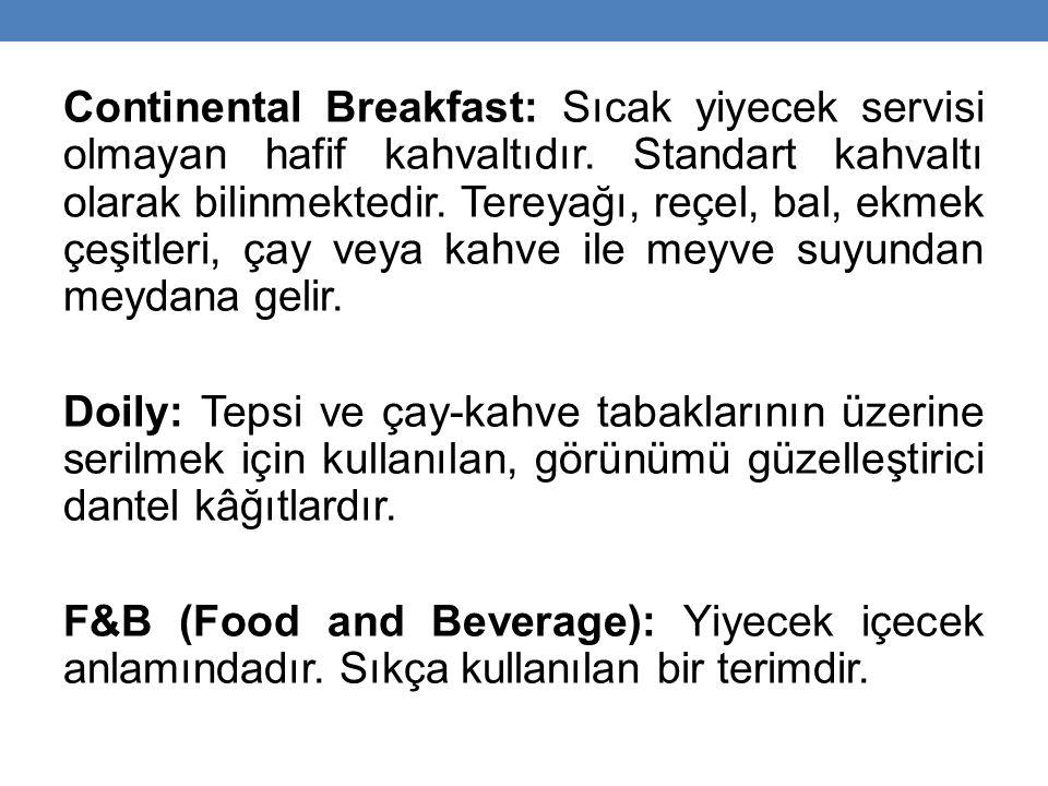 Continental Breakfast: Sıcak yiyecek servisi olmayan hafif kahvaltıdır.