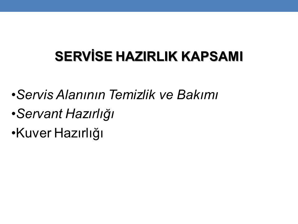 SERVİSE HAZIRLIK KAPSAMI Servis Alanının Temizlik ve Bakımı Servant Hazırlığı Kuver Hazırlığı