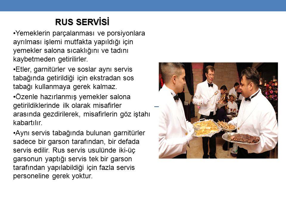 RUS SERVİSİ Yemeklerin parçalanması ve porsiyonlara ayrılması işlemi mutfakta yapıldığı için yemekler salona sıcaklığını ve tadını kaybetmeden getirilirler.